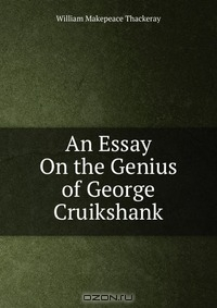 george cruikshank essay George cruikshank (1792 – 1878) was a british caricaturist and book illustrator, who illustrated a number of works for the writer charles dickens.