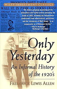 an informal look at life in the 1920s in only yesterday by frederick lewis allen In his 1931 book only yesterday: an informal history of the 1920s, frederick lewis allen wrote that on the testimony of britton's book, harding's private life was.