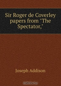 critical essays from the spectator joseph addison Addison critiques an epic poem of john milton called paradise lost, in the spectator 267, titled [paradise lost: general critical remarks] lastly, in the spectator 519, titled [on the scale of being] addison illustrates the.