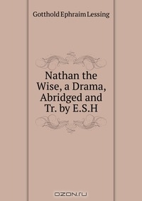 a literary analysis of nathan the wise by gotthold lessing Find all available study guides and summaries for emilia galotti by gotthold ephraim lessing emilia galotti summary and analysis nathan the wise.