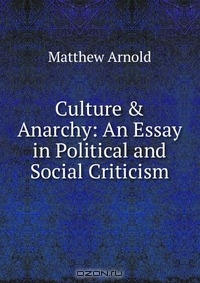 essay culture and anarchy Immediately download the culture and anarchy summary, chapter-by-chapter analysis, book notes, essays, quotes, character descriptions, lesson plans, and more - everything you need for studying or teaching culture and anarchy.