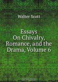 essay on chivalry walter scott This page provides an annotated bibliography of articles and chapters on sir walter scott published in 2006.