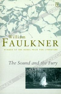 "an analysis of the sound and the fury by william faulkner The sound and the fury, the first major novel by william faulkner, published in 1929 life ""is a tale told by an idiot, full of sound and fury, signifying nothing"" this quotation."