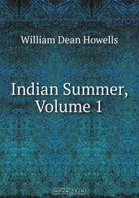 an analysis of indian summer by william dean howells Literature network » william dean howells » indian summer » chapter 21 an intellectual pleasure in the analysis of » william dean howells » indian.