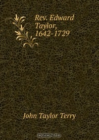edward taylors christs reply Edward taylor facts: edward taylor (ca 1642-1729), puritan poet and minister, was one of the finest literary artists of colonial america born in england, highly educated, and living a rather isolated frontier life at westfield, mass, edward taylor.