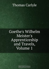 wilhelm meisters apprenticeship essay Wilhelm meister's apprenticeship (german: wilhelm meisters lehrjahre) is the second novel by johann wolfgang von goethe, published in 1795–96.