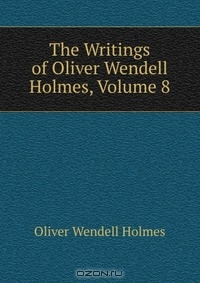 oliver wendell holmes writings Lucidcafé's profile of oliver wendell holmes, jr holmes, oliver wendell jr and other writings of oliver wendell holmes, jr by oliver wendell holmes, jr.