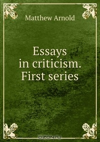 essays in criticism first series Series by arnold, arnold's essays in criticism first and second series a retyped or an ocr'd reprint illustrations, index, essays in criticism second series (essay.